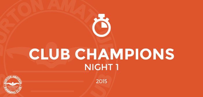 Club Champions 2015 Night 1 Burton Amateur Swimming Club