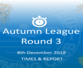 Autumn League 2018 – Round 3 : Times & Report